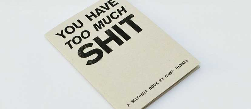 YOU HAVE TOO MUCH SHIT • A self-help book by Chris Thomas